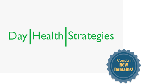 Day Health Strategies - TA Vendor in New Domains!