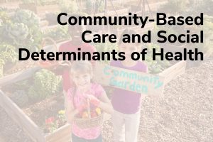 Community-Based Care and Social Determinants of Health Title Frame