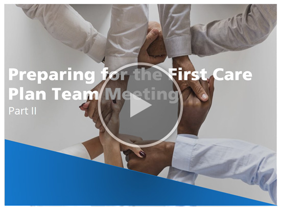 Preparing for the First Care Plan Team Meeting Part II