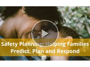 Safety Planning: Helping Families Predict, Plan and Respond Part 1