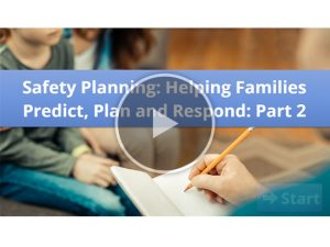 Safety Planning Helping Families Predict, Plan and Respond Part 2