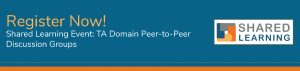 Register now! Shared Learning Event: TA Domain Peer-to-Peer Discussion Groups