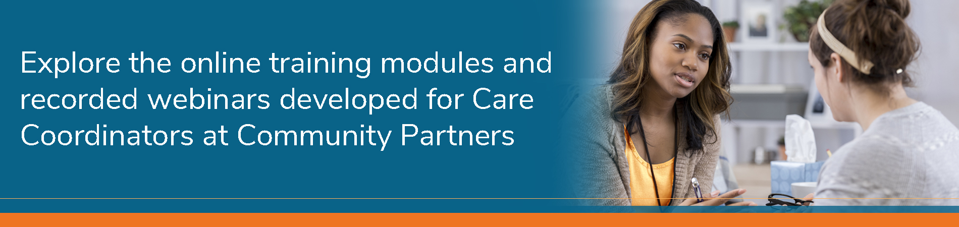 Explore the online training modules and recorded webinars developed for Care Coordinators at Community Partners