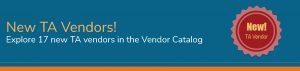 New TA Vendors! Explore 17 new TA vendors in the Vendor Catalog