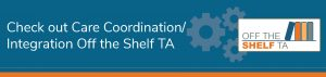 Check out Care Coordination/Integration Off the Shelf TA