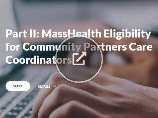 Part II: MassHealth Eligibility for Community Partners Care Coordinators